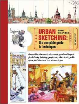 Urban Sketching: The Complete Guide to Techniques by Thomas Thorspecken
