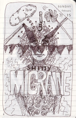 No dream, just a sketch of a shitty migraine.
