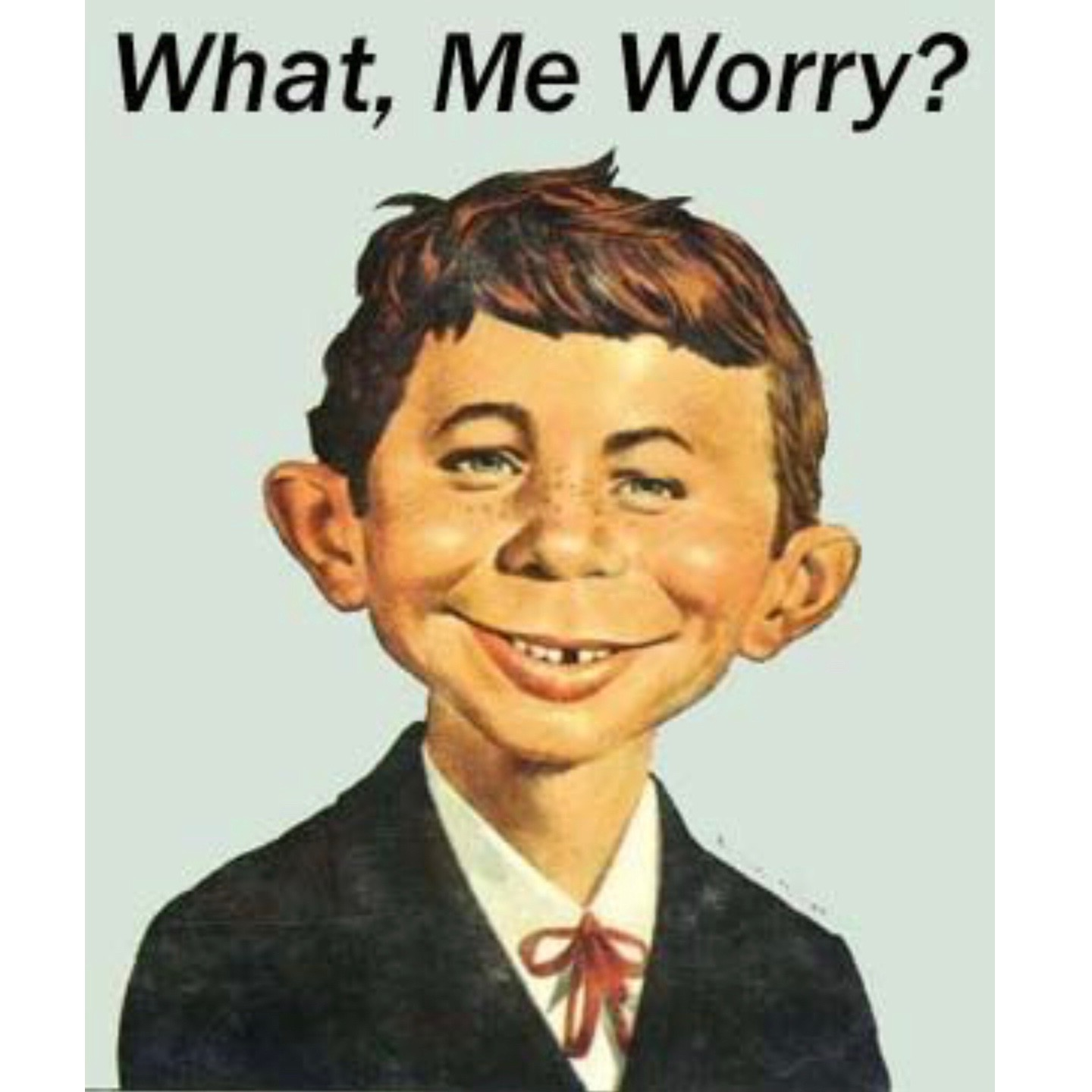What Me Worry? Image of Mad Magazine's Alfred E. Neuman